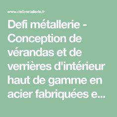 Defi métallerie - Conception de vérandas et de verrières d'intérieur haut de gamme en acier fabriquées en France.