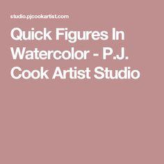 Quick Figures In Watercolor - P.J. Cook Artist Studio