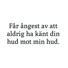 Fact Quotes, Love Quotes, Inspirational Quotes, Swedish Quotes, I Have Your Back, Fantastic Quotes, Boys Are Stupid, Passion For Life, Qoutes About Love