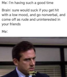 I don't know how to communicate and people think I don't want to be there - Humor Funny Relatable Memes, Funny Quotes, True Memes, Funny Gifs, Mental Health Memes, Haha, Low Mood, Depression Memes, Chandler Riggs