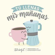 Tú llenas mis mañanas (y mis tardes, mis noches, mis días...) #mrwonderfulshop You fill my mornings :)
