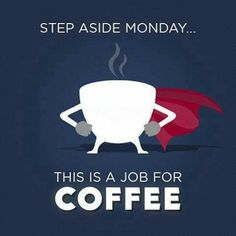 This is a job for...COFFEE!