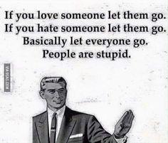 People are stupid.