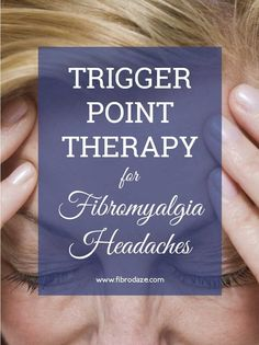 Trigger Point Therapy For Fibromyalgia Headaches