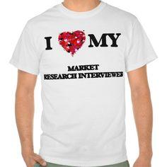 I love my Market Research Interviewer Tee T Shirt, Hoodie Sweatshirt