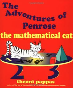 "The Adventures of Penrose the Mathematical Cat: by Theoni Pappas: Includes:  ""Penrose discovers the mathematics of soap bubbles""  ""Penrose meets the fractal dragon"" ""Penrose discovers pancake world"" ""Penrose sees the invisible nanoworld""... #Books #Kids #Math"