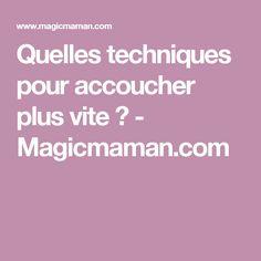 Quelles techniques pour accoucher plus vite ? - Magicmaman.com