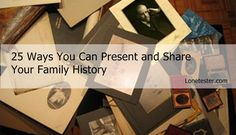 25 Ways You Can Present and Share Your Family History   Lonetester HQ