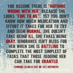 """I hate it when people say, you look like you are feeling better when I am not. I am not """"better"""". My chronic illnesses are my constant companions. Just because you don't see them doesn't mean they are gone."""
