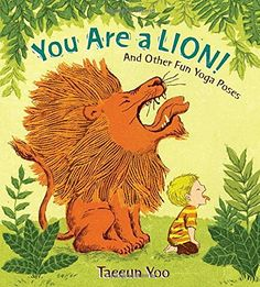 """""""You are a Lion! And other Fun Yoga Poses"""" by Taeeun Yoo.This is a cute yoga book for kids. Kids can do yoga positions that represent animals. Vinyasa Yoga, Childrens Yoga, Childrens Books, Top Ten Books, My Books, Read Books, Yoga Challenge, Chakra Yoga, Chico Yoga"""