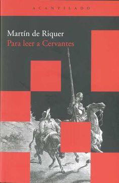 Para leer a Cervantes, por Martín de Riquer. L/Bc 860-5 RIQ par   http://almena.uva.es/search~S1*spi?/YCervantes&SORT=D/YCervantes&SORT=D&sort=D&SUBKEY=Cervantes/101%2C1413%2C1413%2CB/frameset&FF=YCervantes&SORT=D&127%2C127%2C