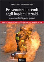 Prevenzione incendi negli impianti termici  Guida all'interpretazione e all'applicazione delle norme di settore della prevenzione incendi negli impianti termici.