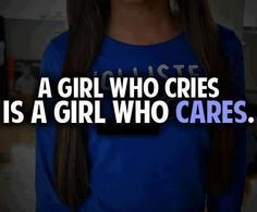 I cry because I care and honestly i dont think you understand how much i care... im trying your not..