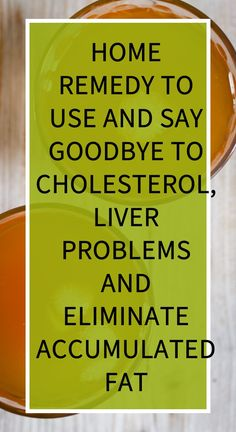 Home Remedy To Use and Say Goodbye to Cholesterol, Liver Problems and Eliminate Accumulated Fat