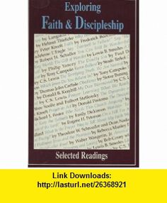 Exploring Faith and Discipleship Selected Readings (9780874638783) Peter Kreeft, Philip Yancey, C. S. Lewis , ISBN-10: 087463878X  , ISBN-13: 978-0874638783 ,  , tutorials , pdf , ebook , torrent , downloads , rapidshare , filesonic , hotfile , megaupload , fileserve