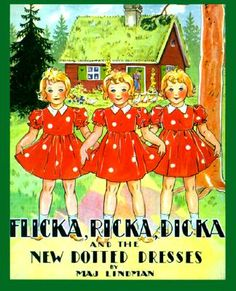 Flicka, Ricka & Dicka- I can still remember the corner of the library these books were in...I read every book in this series....over, and over!