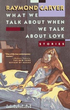 What We Talk About When We Talk About Love, another all time favorite  -Jean Copeland