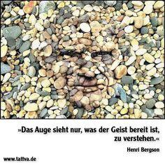 """""""Das Auge sieht nur, was der Geist bereit ist, zu verstehen."""" Henri Bergson"""