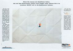 Read more: https://www.luerzersarchive.com/en/magazine/print-detail/24979.html If you manage to create a ship by folding this piece of paper so that the flag on the chimney shows, you can take it into the bathtub of the London Savoy Hotel. Campaign for P & O European Ferries. Tags: Kehrer & Partner, Frankfurt am Main,Gabriele Strijewski,Bernd Arnold,P & O European Ferries