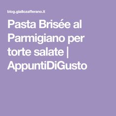 Pasta Brisée al Parmigiano per torte salate | AppuntiDiGusto