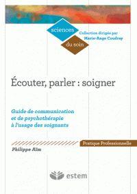 Philippe Aim - Ecouter, parler : soigner - Guide de communication et de psychothérapie à l'usage des soignants. http://cataloguescd.univ-poitiers.fr/masc/Integration/EXPLOITATION/statique/cataTITN.asp?id=965099