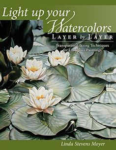 Light Up Your Watercolors Layer By Layer: Transparent Glazing Techniques for Luminous Paintings by Linda Stevens Moyer http://www.amazon.com/dp/1440328854/ref=cm_sw_r_pi_dp_fN0rub0KM6H50