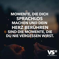Momente, die dich sprachlos machen und dein Herz berühren sind die Momente, die du nie vergessen wirst.