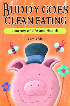 Healthy Eating: Buddy Pig Goes Clean Eating: Learning Trendy Healthy Eating Style with Buddy, the Pig (1 Book 5) - http://www.books-howto.com/healthy-eating-buddy-pig-goes-clean-eating-learning-trendy-healthy-eating-style-with-buddy-the-pig-1-book-5/