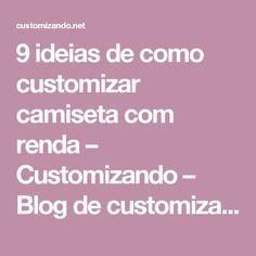 9 ideias de como customizar camiseta com renda – Customizando – Blog de customização de roupas, moda, decoração e artesanato