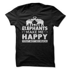 Elephants Make Me Happy You Not So Much T Shirts, Hoodies. Get it here ==► https://www.sunfrog.com/Pets/Elephants-Make-Me-Happy-You-Not-So-Much-67318179-Guys.html?41382