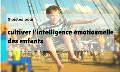 9 pistes pour cultiver l'intelligence émotionnelle des enfants : psychologie positive, pleine conscience, émotions, cerveau, créativité, estime de soi...