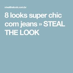 8 looks super chic com jeans » STEAL THE LOOK