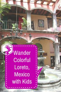 Wander Colorful Loreto, Mexico with Kids
