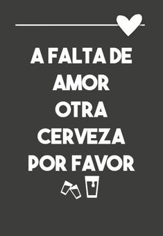 Frases Divertidas - a falta de amor otra cerveza por favor🍻🍺 Cute Spanish Quotes, Spanish Humor, Beer Quotes, Funny Quotes, Funny Memes, Family Rules Sign, Alcohol Humor, Beer Humor, Funny Phrases