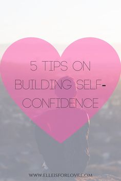 Do you struggle with confidence sometimes? Find out 5 Tips on Building Self-Confidence so that you can start living a more happy and fulfilled life.  www.elleisforlove.com You Loving You