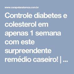 Controle diabetes e colesterol em apenas 1 semana com este surpreendente remédio caseiro! | Cura pela Natureza
