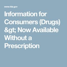 Information for Consumers (Drugs) > Now Available Without a Prescription