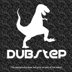 DUBSTEP T-REX VINYL STICKER DECAL DJ DUBSTEP ELECTRO HOUSE POST HARDCORE GARAGE