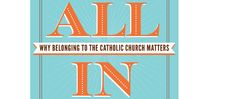 My next book... ALL IN: Why Belonging to the Catholic Church Matters