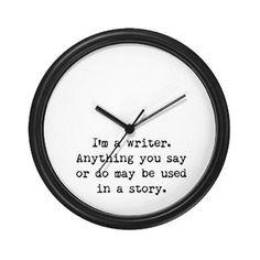 Caution: I'm a writer.