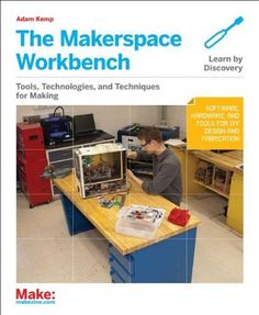 The Makerspace Workbench: Tools, Technologies, and Techniques for Making by Adam Kemp, http://www.amazon.com/dp/1449355676/ref=cm_sw_r_pi_dp_lyPesb07WDGRQ