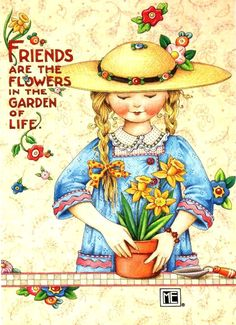 """Friends Are the Flowers in the Garden of Life"" by Mary Engelbreit"