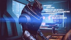 Garrus, I love him :)