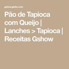 Pão de Tapioca com Queijo   Lanches > Tapioca   Receitas Gshow