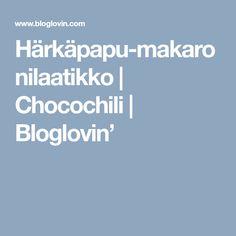 Härkäpapu-makaronilaatikko   Chocochili   Bloglovin' A Food, Writing, Blog, Blogging, Being A Writer