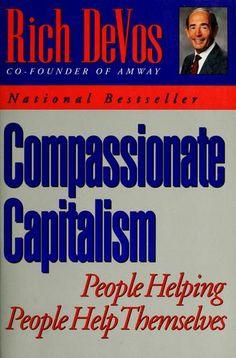 """Compassionate Capitalism"" by Rich DeVos."