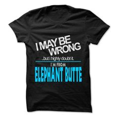 I May Be Wrong But I Highly Doubt It I am From Elephant Butte T Shirts, Hoodie. Shopping Online Now ==► https://www.sunfrog.com/LifeStyle/I-May-Be-Wrong-But-I-Highly-Doubt-It-I-am-From-Elephant-Butte--99-Cool-City-Shirt-.html?41382