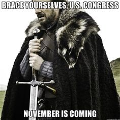 Brace Yourselves, U.S. Congress November Is Coming | Ned Stark