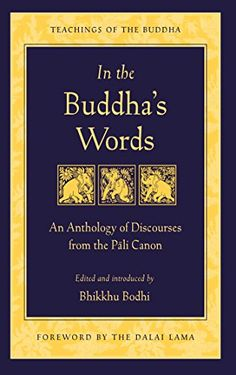 In the Buddha's Words: An Anthology of Discourses from the Pali Canon (Teachings of the Buddha) by The Dalai Lama http://www.amazon.com/dp/B003XF1LIO/ref=cm_sw_r_pi_dp_BpZvwb0X1S6TJ