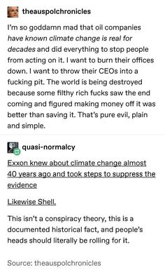 """""""Exxon was aware of climate change, as early as 11 years before it became a public issue. This knowledge didn't prevent the company from spending decades refusing to publicly acknowledge climate change + even promoting climate misinformation. About Climate Change, Climate Change Quotes, Intersectional Feminism, The More You Know, Faith In Humanity, The Victim, No Me Importa, Social Issues, Social Justice"""